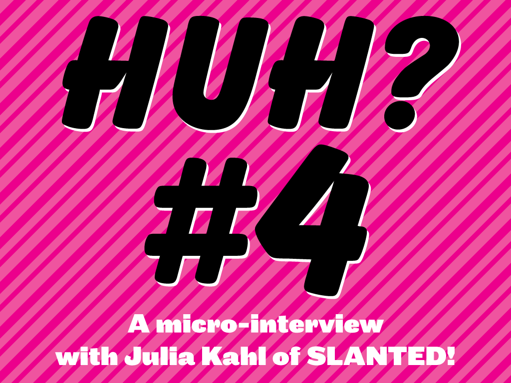 Julia Kahl Slanted Huh interview VCFA