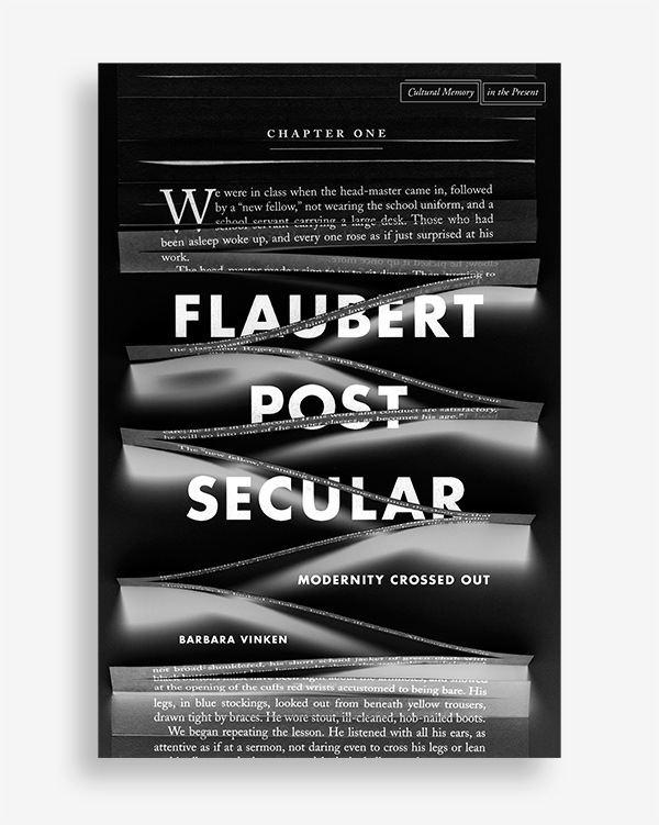 Flaubert Postsecular: Modernity Crossed Out by Barbara Vinken, designed by Mitch Goldstein and Anne Jordan. By his national affiliation and choice of genre, French novelist Gustave Flaubert can be considered emblematic of modernity. This book showcases his specific and highly refined imaginary as at once unique and symptomatic of an era.