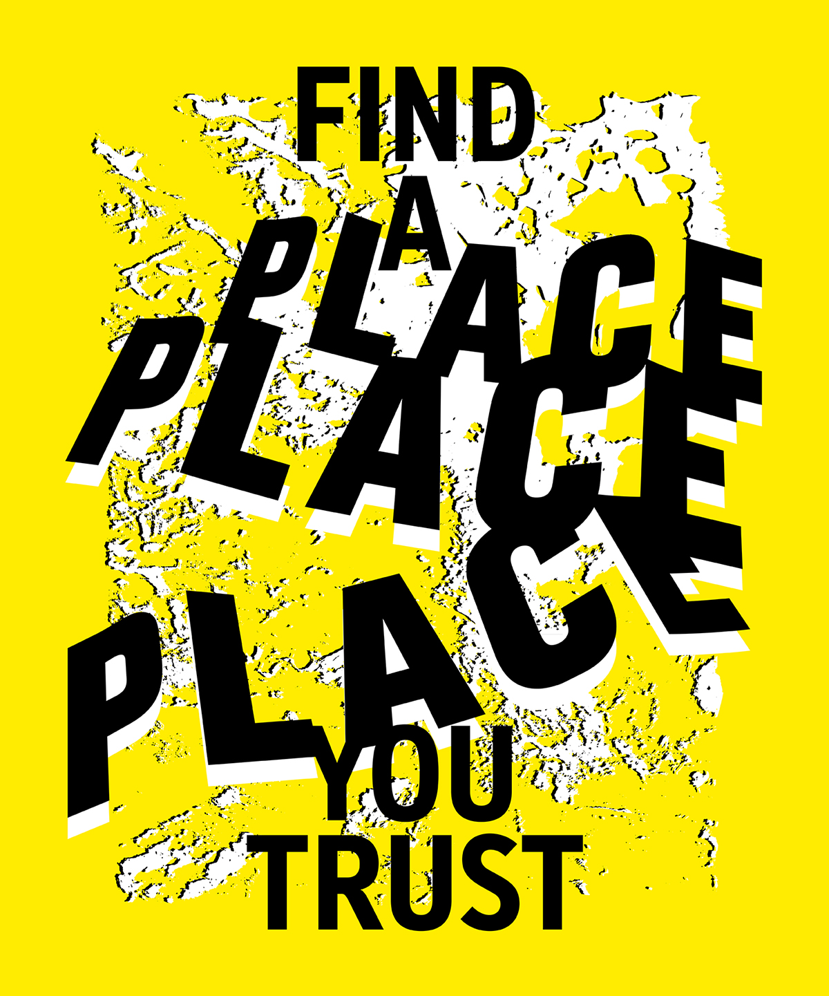 Find a place you trust: typographic interpretation of Rule Nº 1, from Sister Corita Kent's 10 Rules for Students and Teachers (1967). Typefaces: Fette Tiflis, Burg Grotesk Bold Condensed