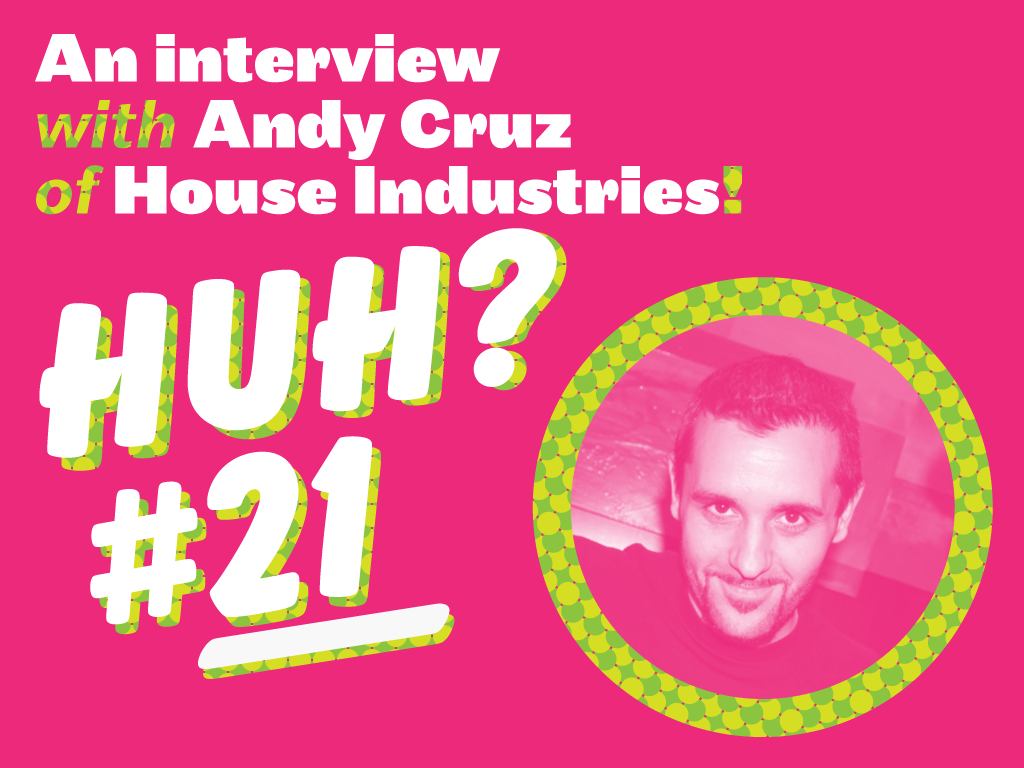 huh_andy_cruz_house_industries