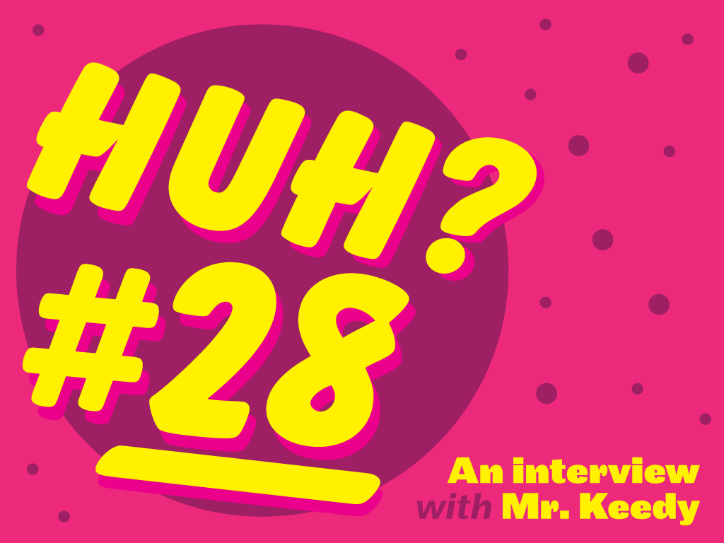 Huh: An interview with Mr. Keedy