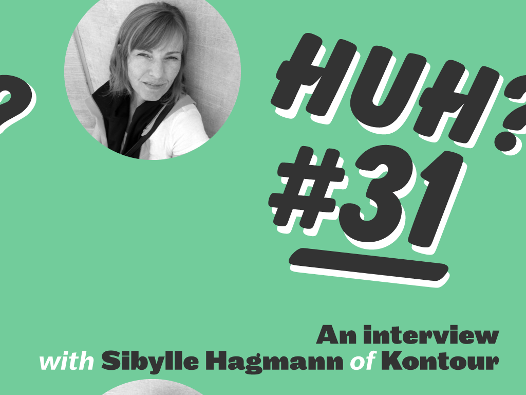 Huh? #31: An interview with Sibylle Hagmann of Kontour Type Foundry